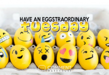 Have an eggstraordinary Tuesday | Tuesday Comments & Graphics