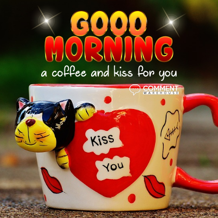 Good Morning A Coffee and Kiss for You | Good Morning Comments & Graphics
