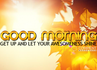 Good morning Get Up and Let Your Awesomeness Shine | Good Morning Comments & Graphics
