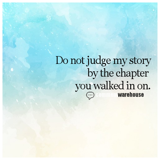 Do not judge my story by the chapter you walked in on | Image Quotes | Quote Graphics & Comments