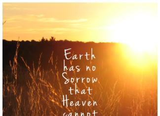 Earth has no sorrow that heaven cannot heal | Quote Graphics | Christian Quotes