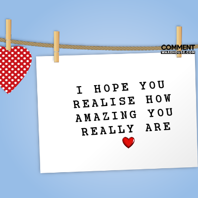 I hope you realise how amazing you really are | Compliment Comments and Graphics