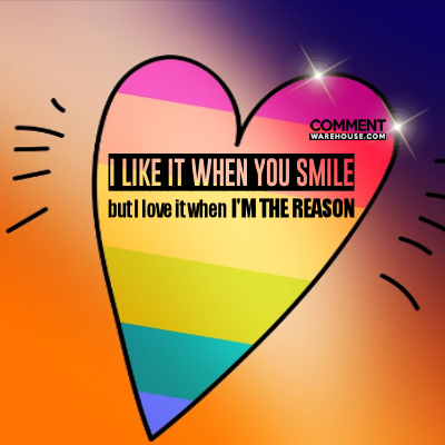 I like it when you smile but I love it when I'm the reason | Compliment Comments and Graphics