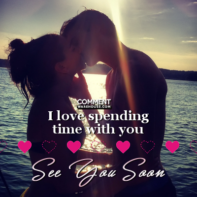 I love spending time with you. See you soon | Compliment Comments and Graphics