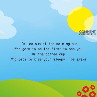 I am jealous of the morning sun who gets to be the first to see you | Compliment comments & graphics