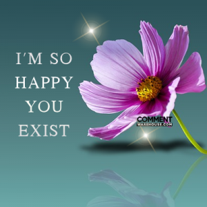 I am so happy you exist | Compliment comments & graphics