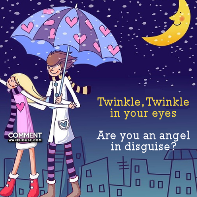Twinkle Twinkle in your eyes are you an angel in disguise? | Compliment comments and graphics