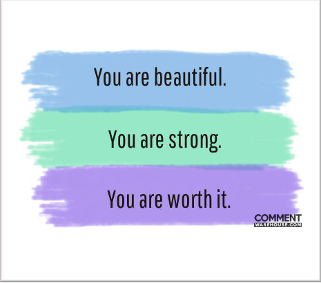 You are beautiful You are strong You are worth it | Compliment comments and graphics