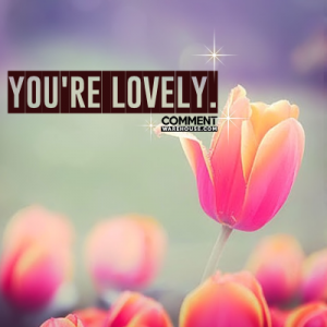 You are lovely | Compliment comments and graphics