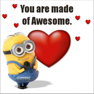 You are made of awesome | Compliment comments and graphics