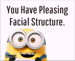 You have pleasing facial structure | Compliment comments and graphics