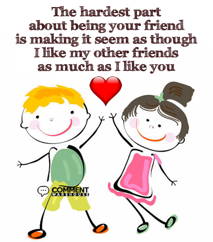 The hardest part about being your friend is making it seem as though I like my other friends as much as I like you | Compliment Graphics & Comments