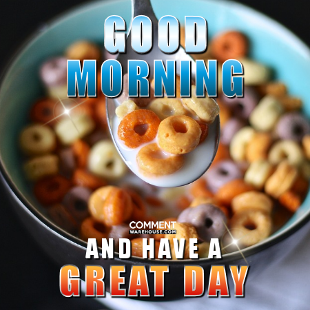 Good Morning and Have a Great Day | Good Morning Comments | Good Day Comments