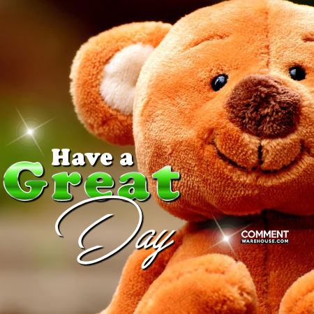 Have a Great Day | Good Day Comments and Graphics
