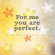 For me you are perfect | Compliment Graphics & Comments