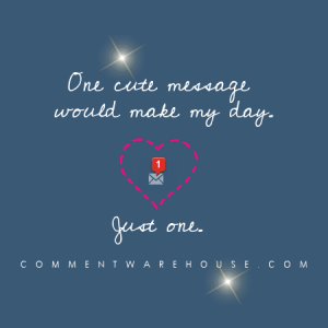 One cute message from you would make my day | Compliment Comments & Graphics