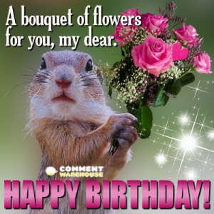 A bouquet of flowers for you, my dear. Happy Birthday! | Happy Birthday Messages and Greetings