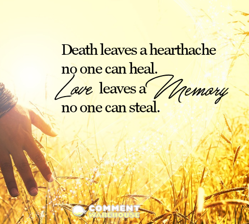 Death leaves a heartache no one can heal. Love leaves a memory no one can steal. | Memorial & Sympathy Images and Greetings