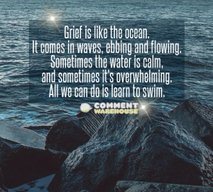 Grief is like the ocean, it comes in waves, ebbing and flowing. Sometimes the water is calm, and sometimes it's overwhelming. All we can do is learn to swim. | Memorial & Sympathy Images and Greetings