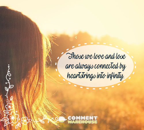 Those we love and lose are always connected by heartstrings into infinity. | Sympathy & Memorial Quotes and Images