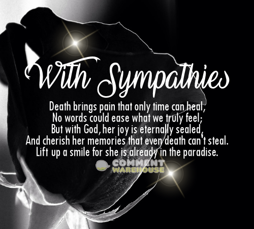 With Sympathies (for her). Death brings pain that only time can heal, no words could ease what we truly feel; but with God, her joy is eternally sealed, and cherish her memories that even death can't steal. Lift up a smile for she is already in the paradise. | Sympathy Quotes & Images