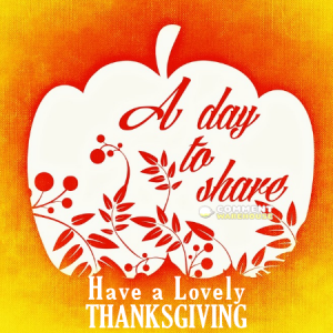 A Day to Share. Have a Lovely Thanksgiving.