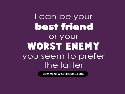 I Can Be Your Best Friend Or Enemy Quote Commentwarehousecom