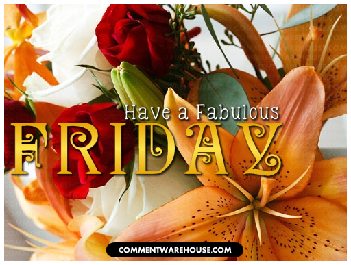 Have a fabulous Friday