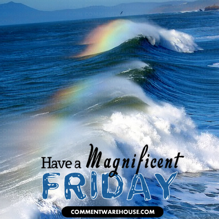 Have a magnificent Friday | Friday Graphics & Greetings