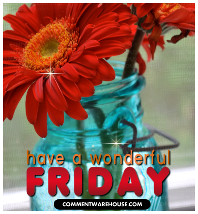 Have a Wonderful Friday | Happy Friday Images & Greetings