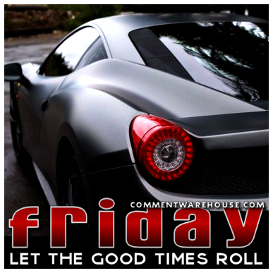 Friday. Let the good times roll. | Happy Friday Graphics & Images