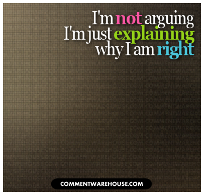 I Am Not Arguing Just Explaining That I Am Right