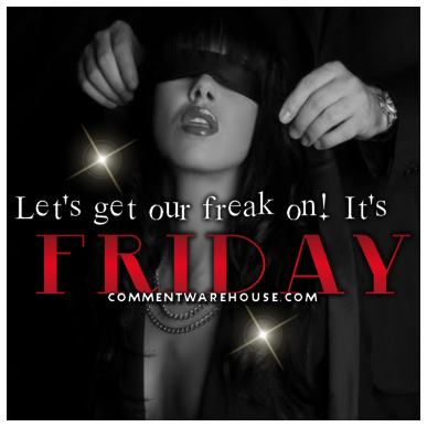 Let's get our freak on! It's Friday!