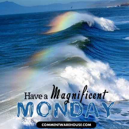 Have a Magnificent Monday Rainbow Waves