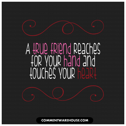 A true friend reaches for your hand and touches your heart | Friendship Graphics