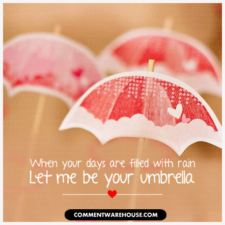 Friendship Quotes - When your days are filled with rain, let me be your umbrella
