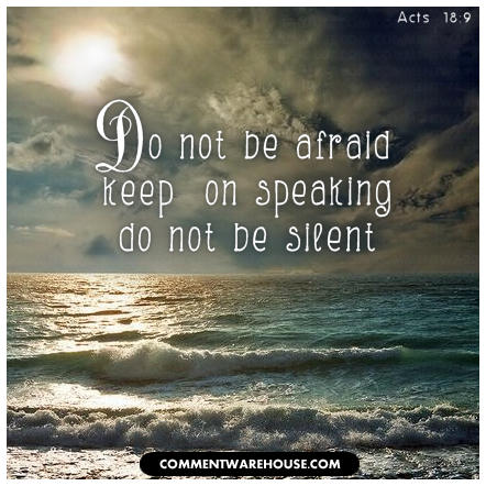 Do not be afraid keep on speaking do not silent | Acts 18:9