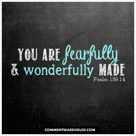 You are fearfully and wonderfully made | Psalm 139:14