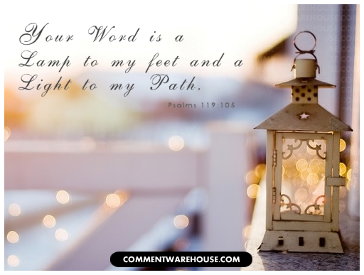 Your word is a lamp to my feet and a light to my path | Psalms 119:105