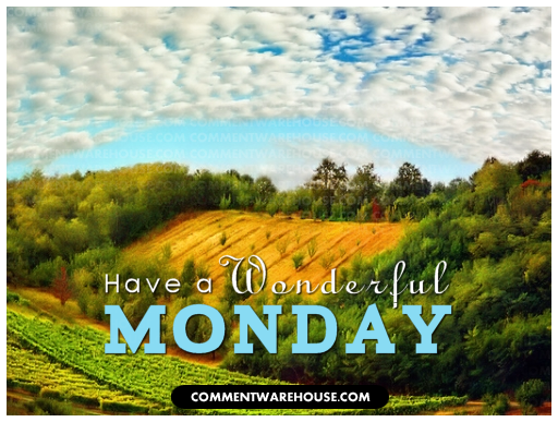 Have a Wonderful Monday Countryside