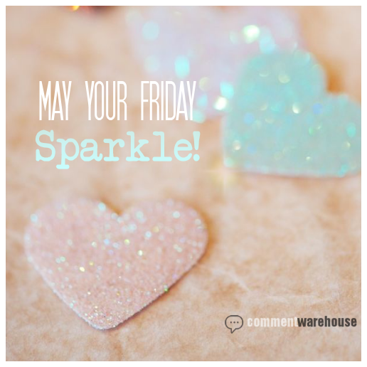 May your Friday Sparkle | Friday Graphic