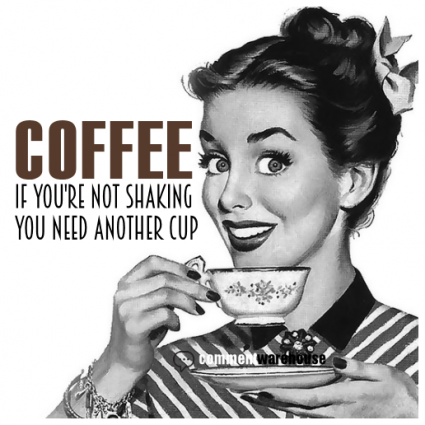 Coffee If You Are Not Shaking You Need Another Cup