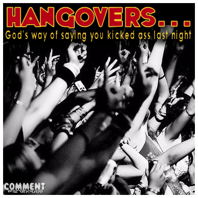 Hangovers – God's Way of Saying You Kicked Ass