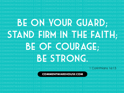 Be On Your Guard Stand Firm in the Faith; Be of Courage; Be Strong - 1 Corinthians 16:13 | Christian Graphics