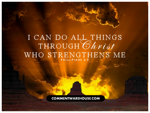 I Can Do All Things Through Christ Who Strengthens Me - Phillipians 4:9 | Christian Graphics