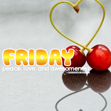 Friday Peace Love and Awesomeness