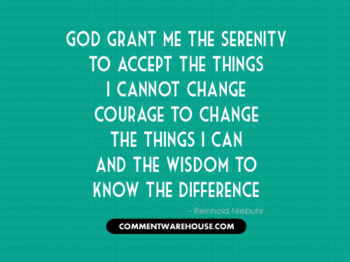 God Grant Me the Serenity to Accept the Things I Cannot Change, Courage to Change the Things I Can, and the Wisdom to Know the Difference - Reinhold Niebuhr | Christian Graphics