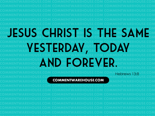 Jesus Christ Is The Same Yesterday, Today and Forever - Hebrews 13:8 | Christian Graphics