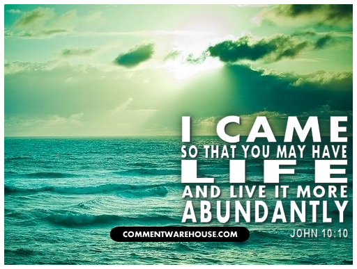 I Came So That You May Have Life and Live It More Abundantly - John 10:10 | Christian Graphics