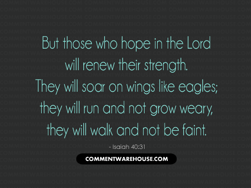 But Those Who Hope In The Lord Will Renew Their Strength. They will soar on wings like eagles; they will run and not grow weary, they will walk and not be faint - Isaiah 40:31 | Christian Graphics